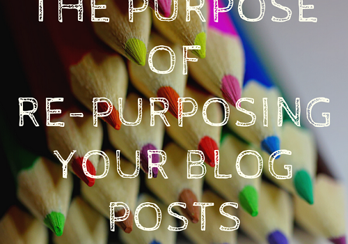 The Purpose of Re-Purposing Your Blog Posts