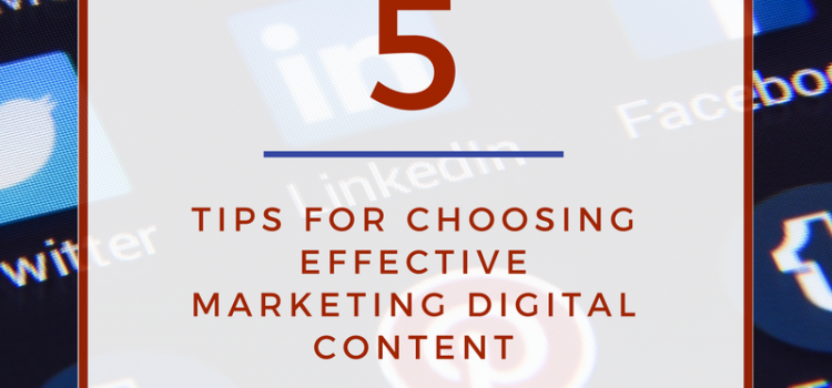 5 Tips for Choosing and Marketing Digital Content