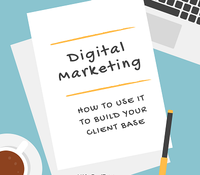 Digital Marketing - How to Use It to Build Your Client Base
