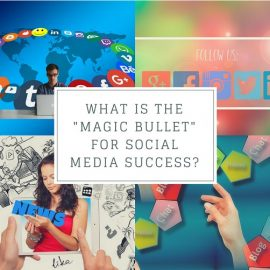 "What is the ""Magic Bullet"" for Social Media Success?"