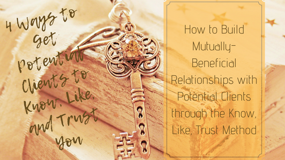 4 Authentic Ways to Get Potential Clients to Know, Like, and Trust You