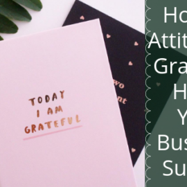 How an Attitude of Gratitude Helps Your Business Succeed