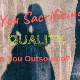 Are You Sacrificing Quality When You Outsource?