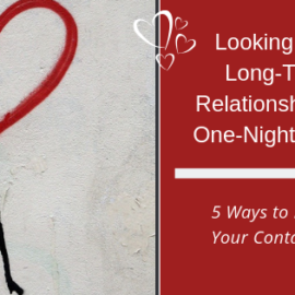 Looking for a Long-Term Relationship or a One-Night Stand - 5 Ways to Nurture Your Contact List