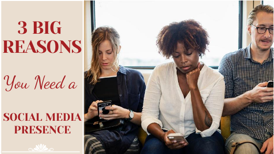 3 Big Reasons You Need a Social Media Presence