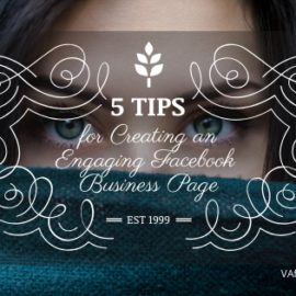 5 Tips for Creating an Engaging Facebook Business Page