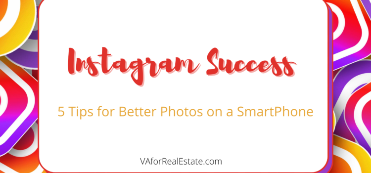 Instagram Success: 5 Tips for Better Photos on a SmartPhone
