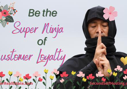 Be the Super Ninja of Customer Loyalty
